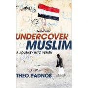 Undercover Muslim. A Journey into Yemen - Theo Padnos