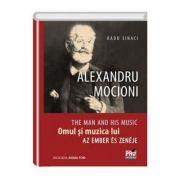 Alexandru Mocioni, Omul Si Muzica Lui. Alexandru Mocioni, The Man And His Music. Alexandru Mocioni, Az Ember És Zenéje - Radu Sinaci imagine librariadelfin.ro