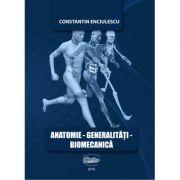 Anatomie. Generalitati. Biomecanica - Constantin Enciulescu imagine librariadelfin.ro