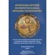 Antropologia ortodoxa din perspectiva eclesiala: Provocarile postmodernitatii