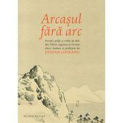 Arcasul fara arc - Stefan Liiceanu imagine librariadelfin.ro