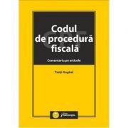 Codul de procedura fiscala. Comentariu pe articole - Tanti Anghel imagine librariadelfin.ro