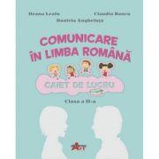 Comunicare in limba romana. Caiet de lucru pentru clasa a II-a - Ileana Leafu, Claudia Bancu, Daniela Angheluta imagine librariadelfin.ro