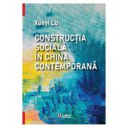 Constructia sociala in China contemporana - Xueyi Lu imagine librariadelfin.ro