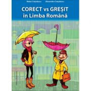 Corect vs Gresit in Limba Romana - Matei Cretulescu, Alexandra Cretulescu imagine librariadelfin.ro