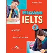 Curs Limba Engleza Mission IELTS 2 Academic Manualul Elevului - Mary Spratt, Bob Obee