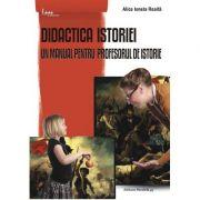 Didactica istoriei. Un manual pentru profesorul de istorie - Alice Ionela Roaita imagine librariadelfin.ro