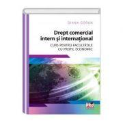 Drept comercial intern si international. Curs pentru facultatile cu profil economic - Diana Gorun imagine librariadelfin.ro