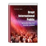 Drept international public. Aplicatii practice pentru seminar - Cristian Jura imagine librariadelfin.ro