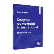 Dreptul comertului international. Note de curs - Radu Bogdan imagine librariadelfin.ro