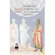 Exercitii spirituale si filosofie antica - Pierre Hadot