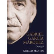 Gabriel Garcia Marquez. O viata - Gerald Martin