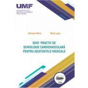 Ghid practic de semiologie cardiovasculara pentru asistentele medicale. Color - Adriana Mitre, Silvia Lupu imagine librariadelfin.ro