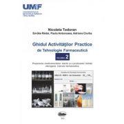 Ghidul activitatilor practice de tehnologie farmaceutica, volumul 2 - Todoran Nicoleta, Redai Emoke imagine librariadelfin.ro