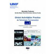 Ghidul activitatilor practice de tehnologie farmaceutica, volumul 3 - Todoran Nicoleta, Redai Emoke imagine librariadelfin.ro
