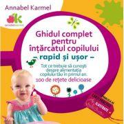 Ghidul complet pentru intarcatul copilului - rapid si usor - Annabel Karmel imagine librariadelfin.ro