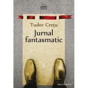 Jurnal fantasmatic - Tudor Cretu imagine librariadelfin.ro