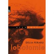 Lobotomie - Delia Feraru imagine librariadelfin.ro
