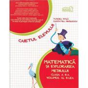 Matematica si explorarea mediului. Caietul elevului pentru clasa a II-a - partea a II-a - Cleopatra Mihailescu, Tudora Pitila imagine librariadelfin.ro