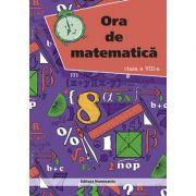 Ora de matematica, clasa a VIII -a - Petre Nachila imagine librariadelfin.ro