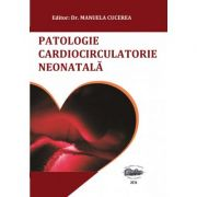 Patologie cardiocirculatorie neonatala - Manuela Cucerea imagine librariadelfin.ro