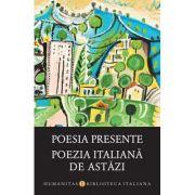 Poesia presente. Poezia italiana de astazi imagine librariadelfin.ro
