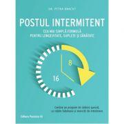 Postul intermitent. Cea mai simpla formula pentru longevitate, suplete si sanatate - Petra Bracht imagine librariadelfin.ro