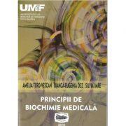 Principii de biochimie medicala - Amelia Tero-Vascan imagine librariadelfin.ro