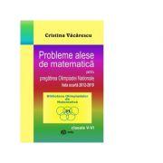 Probleme alese de matematica pentru pregatirea Olimpiadei Nationale-lista scurta 2012-2019, clasele V-VI - Cristina Vacarescu imagine librariadelfin.ro