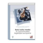Rolul noilor media in comunicarea legislatiei europene - Elena Alexandra Gorgos imagine librariadelfin.ro
