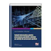 Solutii informatice pentru procesarea paralela a datelor pe unitati de procesare grafica. Editia a II-a revizuita si adaugita - Alexandru Pirjan imagine librariadelfin.ro