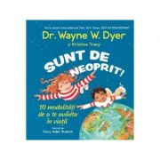 Sunt de neoprit! 10 modalitati de a te avanta in viata - Wayne W. Dyer, Kristina Tracy imagine librariadelfin.ro