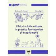 Uleiuri volatile utilizate in practica farmaceutica si in parfumerie. Color - Ruxandra E. Stefanescu, Sigrid Esianu imagine librariadelfin.ro