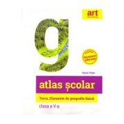 Atlas geografic scolar pentru clasa a V-a. Terra. Elemente de geografie fizica - Ionut Popa imagine librariadelfin.ro