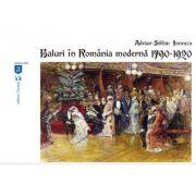 Baluri in Romania moderna 1790-1920 - Adrian-Silvan Ionescu