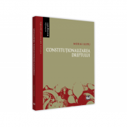 Constitutionalizarea dreptului - Mihai Lupu imagine librariadelfin.ro