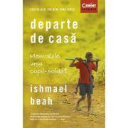 Departe de casa. Memoriile unui copil-soldat - Ishmael Beah imagine librariadelfin.ro