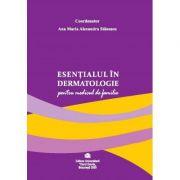 Esentialul in dermatologie pentru medicul de familie - Ana Maria Alexandra Stanescu imagine librariadelfin.ro