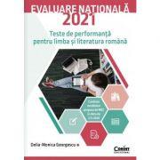 Evaluare nationala 2021. Teste de performanta pentru limba si literatura romana - Delia-Monica Georgescu imagine librariadelfin.ro