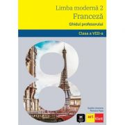 LIMBA FRANCEZA - L2 Clasa a VIII-a. Ghidul profesorului - Sophie Lhomme, Mariana Popa imagine librariadelfin.ro