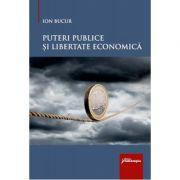 Puteri publice si libertate economica - Ion Bucur imagine librariadelfin.ro