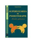 Supervizarea in psihoterapie. Modele aplicative - George Oancea imagine librariadelfin.ro