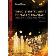 Tehnici si instrumente de plata si finantare utilizate in afacerile internationale, editia III - Oana Mionel imagine librariadelfin.ro