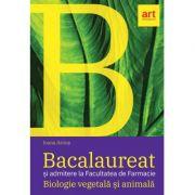 Bacalaureat si admitere la Facultatea de Farmacie. BIOLOGIE vegetala si animala. Clasele 9 - 10 - Ioana Arinis imagine librariadelfin.ro