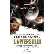 Cum sa Cocreezi folosind limbajul secret al Universului - Pam Gregory imagine librariadelfin.ro