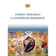 Lumina teologica a colindelor romanesti imagine librariadelfin.ro