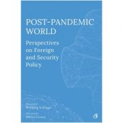 Post-Pandemic World. Perspectives on Foreign and Security Policy - Olivia Toderean, Sergiu Celac, George Scutaru imagine librariadelfin.ro