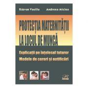 Protectia maternitatii la locul de munca - Razvan Vasiliu, Andreea Miclea imagine librariadelfin.ro