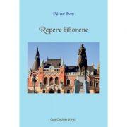 Repere bihorene - Mircea Popa imagine librariadelfin.ro