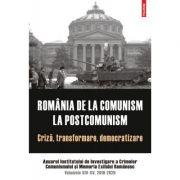 Romania de la comunism la postcomunism. Criza, transformare, democratizare. Anuarul Institutului de Investigare a Crimelor Comunismului si Memoria Exi